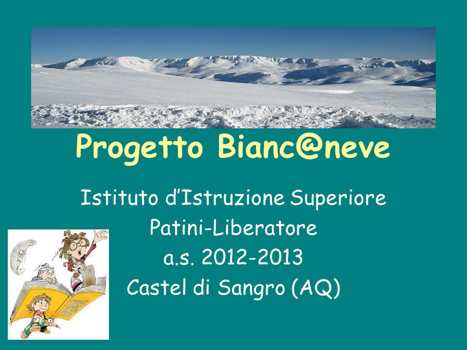 Progetto Bianc@neve Istituto dIstruzione Superiore Patini-Liberatore a.s. 2012-2013 Castel di Sangro (AQ)