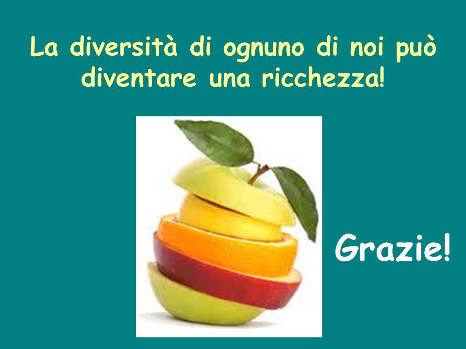 La diversità di ognuno di noi può diventare una ricchezza! Grazie!