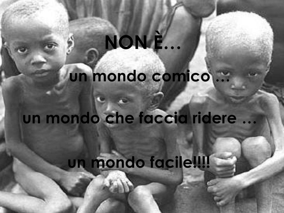 un mondo comico … NON È… un mondo che faccia ridere … un mondo facile!!!!