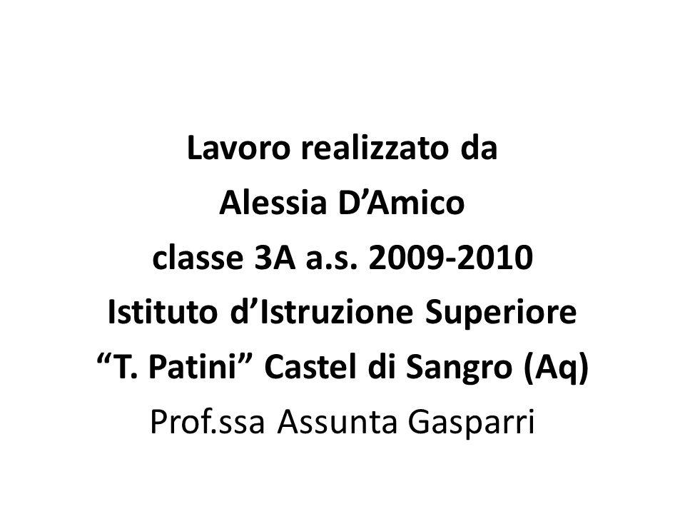 Lavoro realizzato da Alessia DAmico classe 3A a.s. 2009-2010 Istituto dIstruzione Superiore T. Patini Castel di Sangro (Aq) Prof.ssa Assunta Gasparri