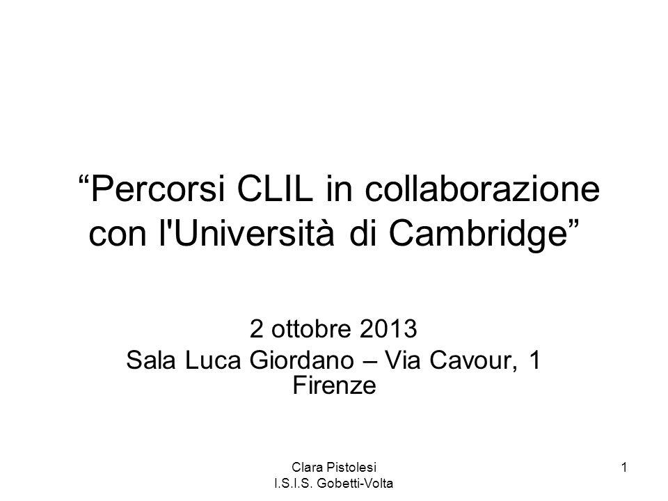 Clara Pistolesi I.S.I.S. Gobetti-Volta 1 Percorsi CLIL in collaborazione con l'Università di Cambridge 2 ottobre 2013 Sala Luca Giordano – Via Cavour,