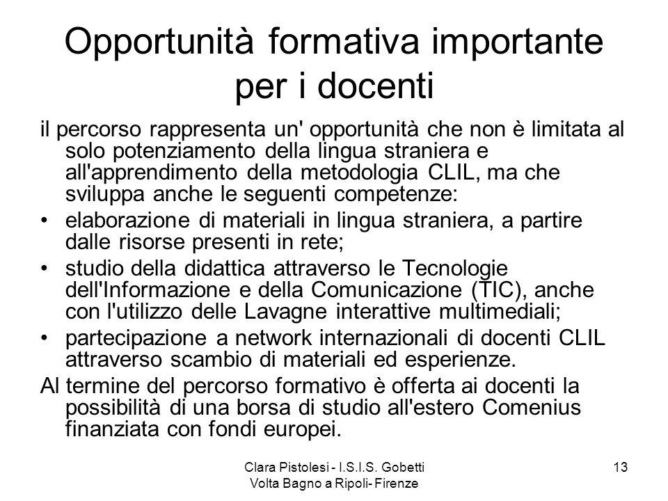 Clara Pistolesi - I.S.I.S. Gobetti Volta Bagno a Ripoli- Firenze 13 Opportunità formativa importante per i docenti il percorso rappresenta un' opportu