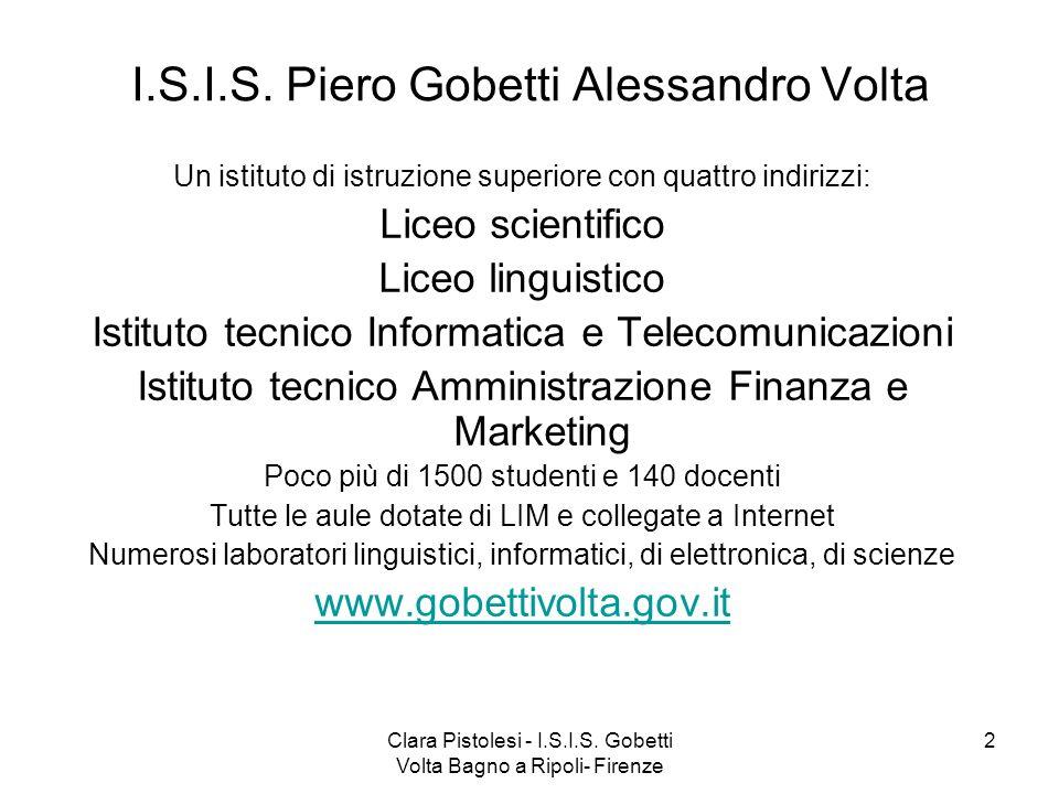 Clara Pistolesi - I.S.I.S. Gobetti Volta Bagno a Ripoli- Firenze 2 I.S.I.S. Piero Gobetti Alessandro Volta Un istituto di istruzione superiore con qua