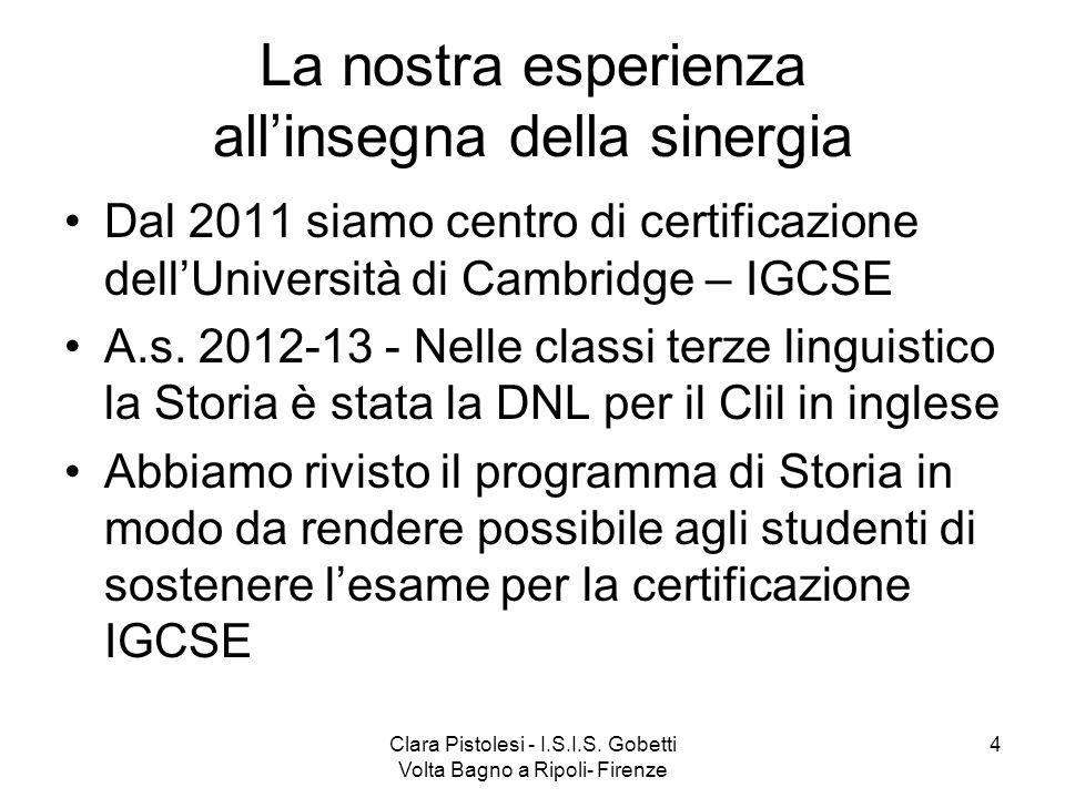 Clara Pistolesi - I.S.I.S. Gobetti Volta Bagno a Ripoli- Firenze 4 La nostra esperienza allinsegna della sinergia Dal 2011 siamo centro di certificazi