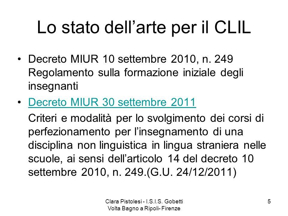 Clara Pistolesi - I.S.I.S. Gobetti Volta Bagno a Ripoli- Firenze 5 Lo stato dellarte per il CLIL Decreto MIUR 10 settembre 2010, n. 249 Regolamento su