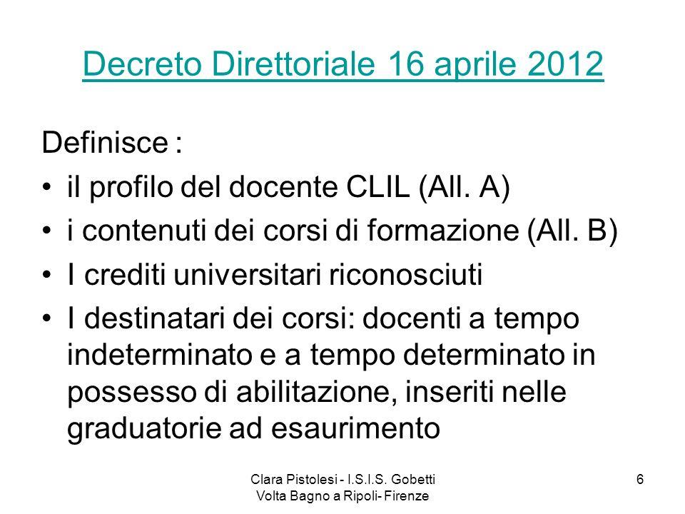 Clara Pistolesi - I.S.I.S. Gobetti Volta Bagno a Ripoli- Firenze 6 Decreto Direttoriale 16 aprile 2012 Definisce : il profilo del docente CLIL (All. A