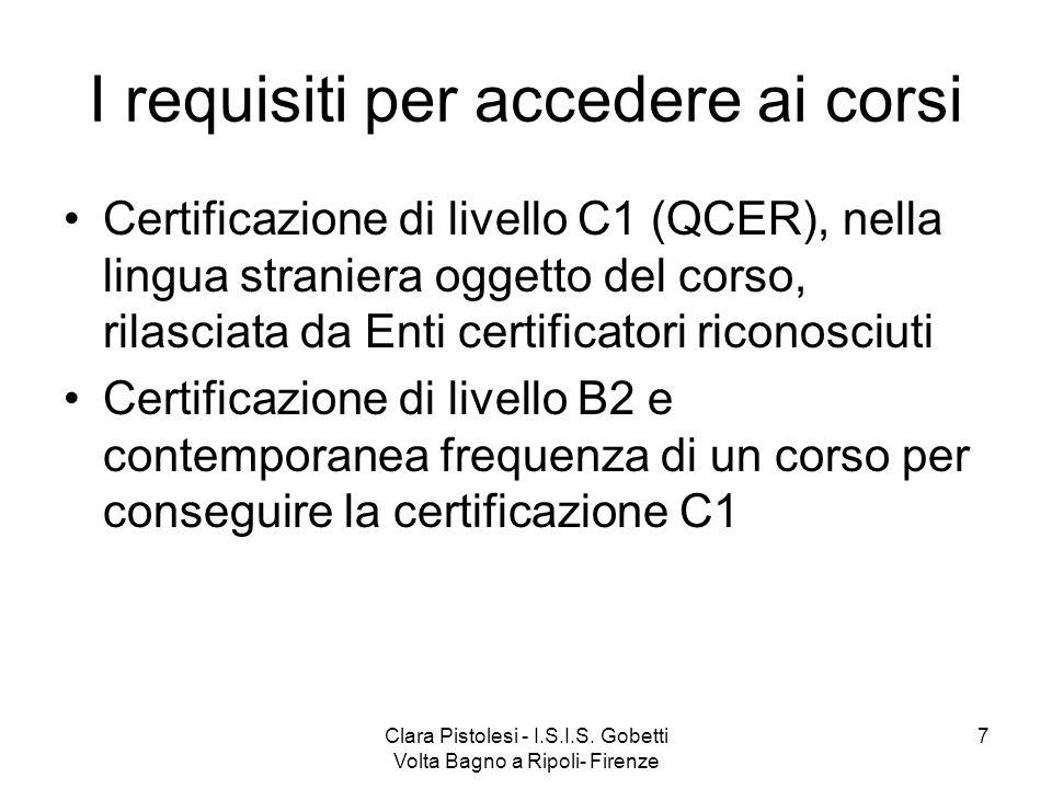 Clara Pistolesi - I.S.I.S. Gobetti Volta Bagno a Ripoli- Firenze 7 I requisiti per accedere ai corsi Certificazione di livello C1 (QCER), nella lingua