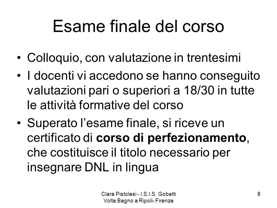 Clara Pistolesi - I.S.I.S. Gobetti Volta Bagno a Ripoli- Firenze 8 Esame finale del corso Colloquio, con valutazione in trentesimi I docenti vi accedo