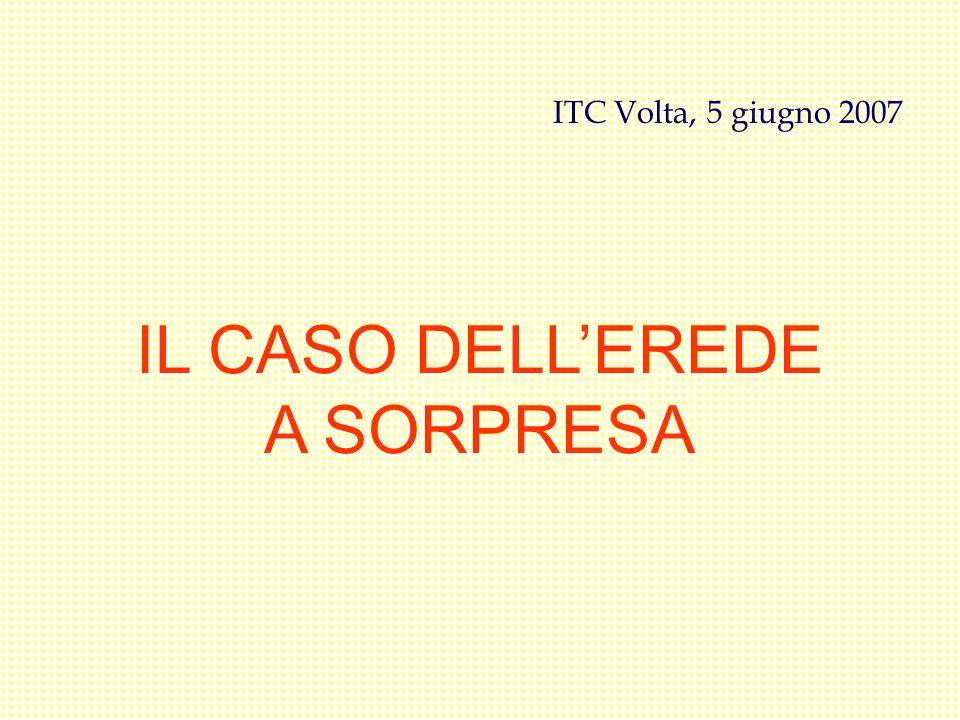 IL CASO DELLEREDE A SORPRESA ITC Volta, 5 giugno 2007