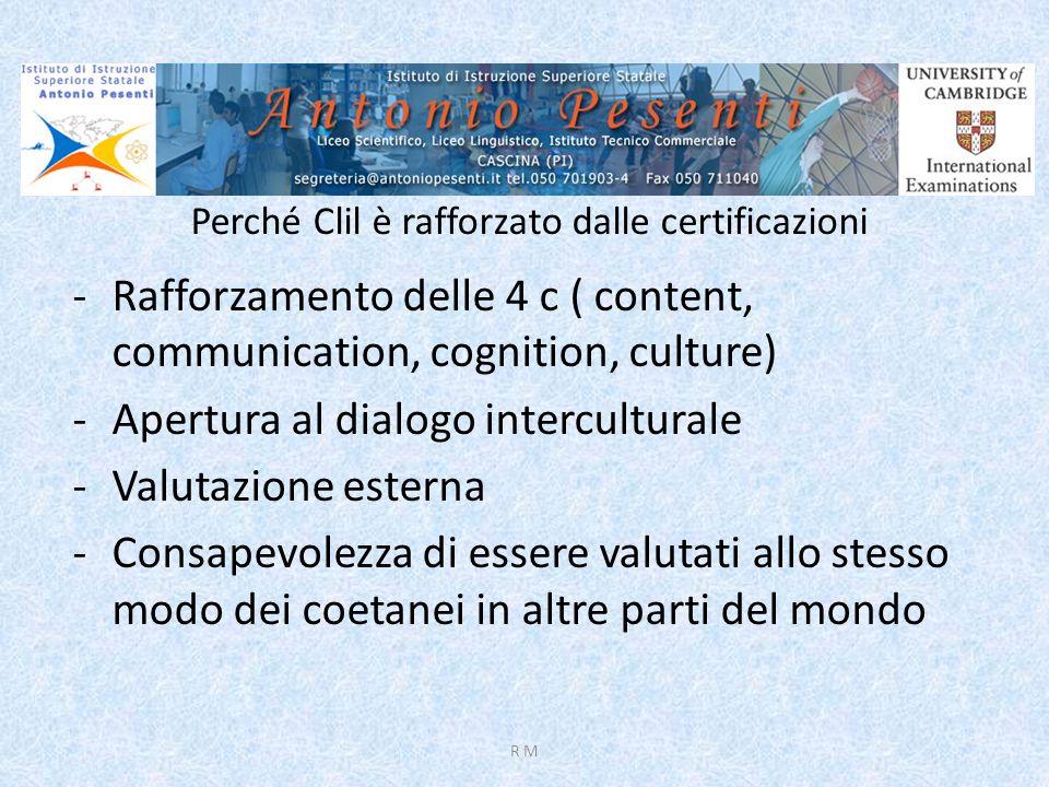 Perché Clil è rafforzato dalle certificazioni -Rafforzamento delle 4 c ( content, communication, cognition, culture) -Apertura al dialogo intercultura