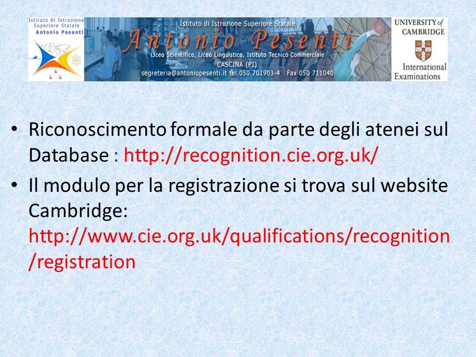 Riconoscimento formale da parte degli atenei sul Database : http://recognition.cie.org.uk/ Il modulo per la registrazione si trova sul website Cambrid