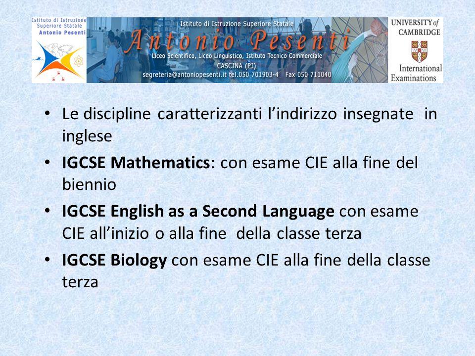 Le discipline caratterizzanti lindirizzo insegnate in inglese IGCSE Mathematics: con esame CIE alla fine del biennio IGCSE English as a Second Languag