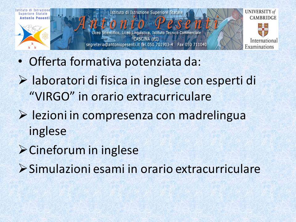 Offerta formativa potenziata da: laboratori di fisica in inglese con esperti di VIRGO in orario extracurriculare lezioni in compresenza con madrelingu