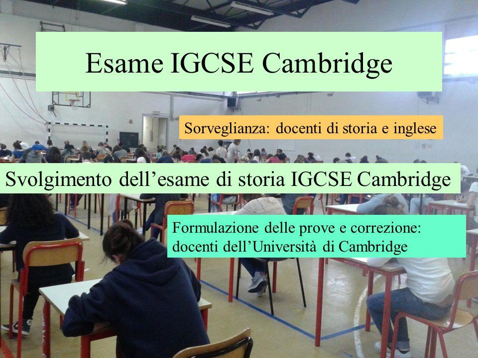 Esame IGCSE Cambridge Svolgimento dellesame di storia IGCSE Cambridge Sorveglianza: docenti di storia e inglese Formulazione delle prove e correzione: