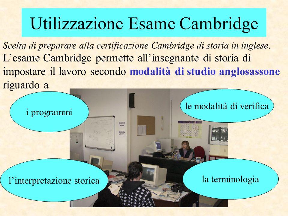 Utilizzazione Esame Cambridge Scelta di preparare alla certificazione Cambridge di storia in inglese. Lesame Cambridge permette allinsegnante di stori