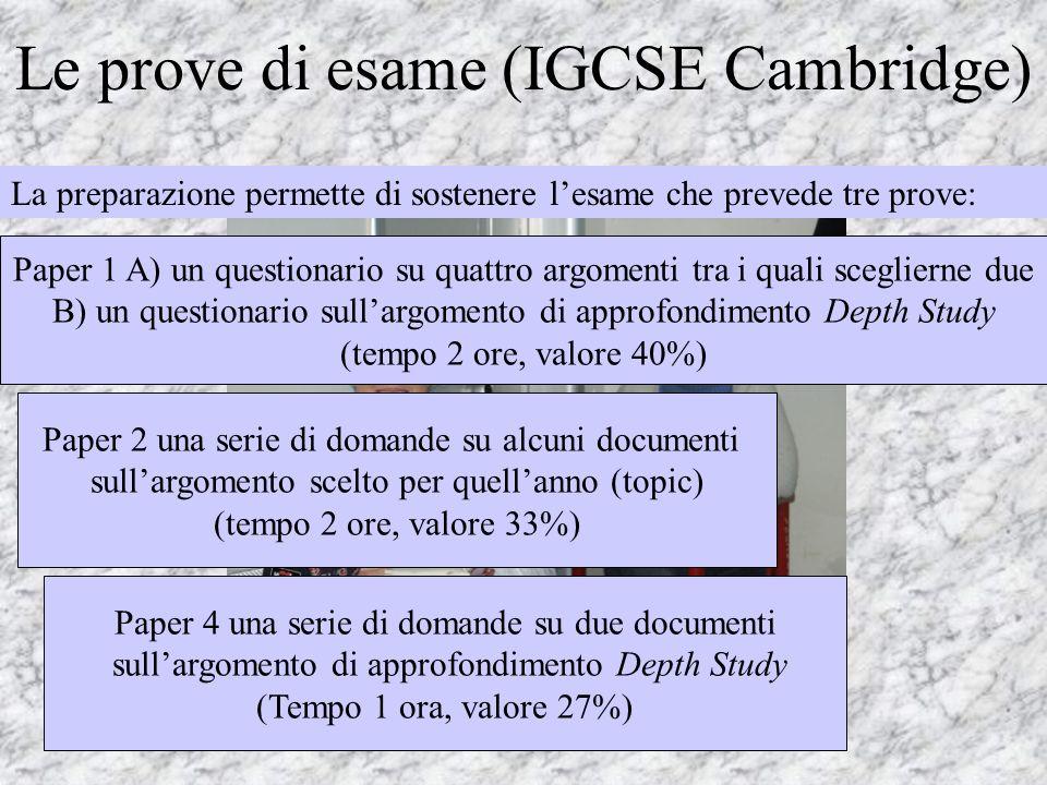 Le prove di esame (IGCSE Cambridge) La preparazione permette di sostenere lesame che prevede tre prove: Paper 1 A) un questionario su quattro argoment