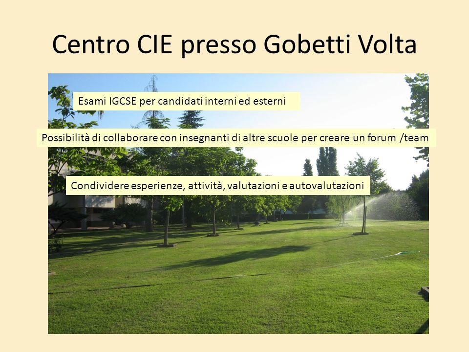 Centro CIE presso Gobetti Volta Esami IGCSE per candidati interni ed esterni Possibilità di collaborare con insegnanti di altre scuole per creare un f