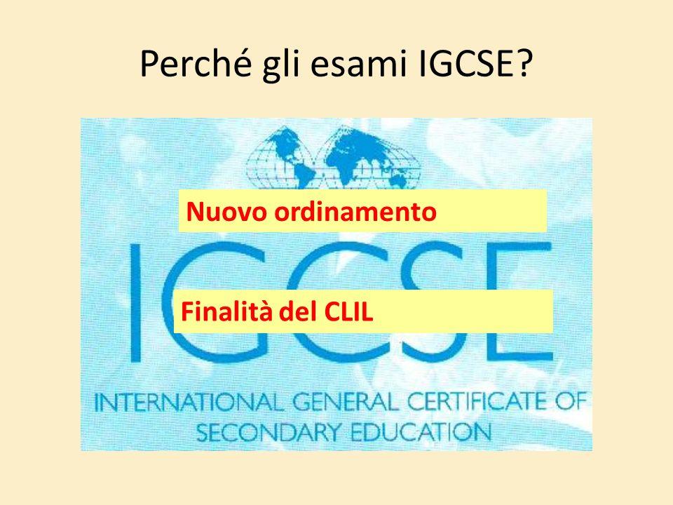 Perché gli esami IGCSE? Nuovo ordinamento Finalità del CLIL
