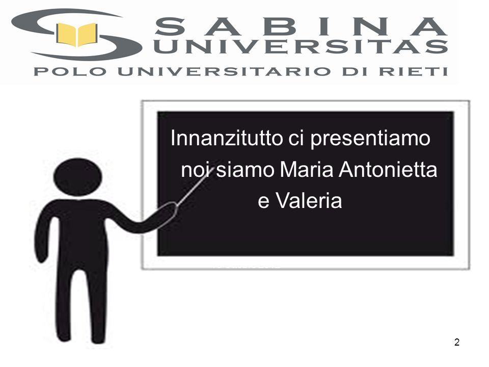 2 Innanzitutto ci presentiamo noi siamo Maria Antonietta e Valeria