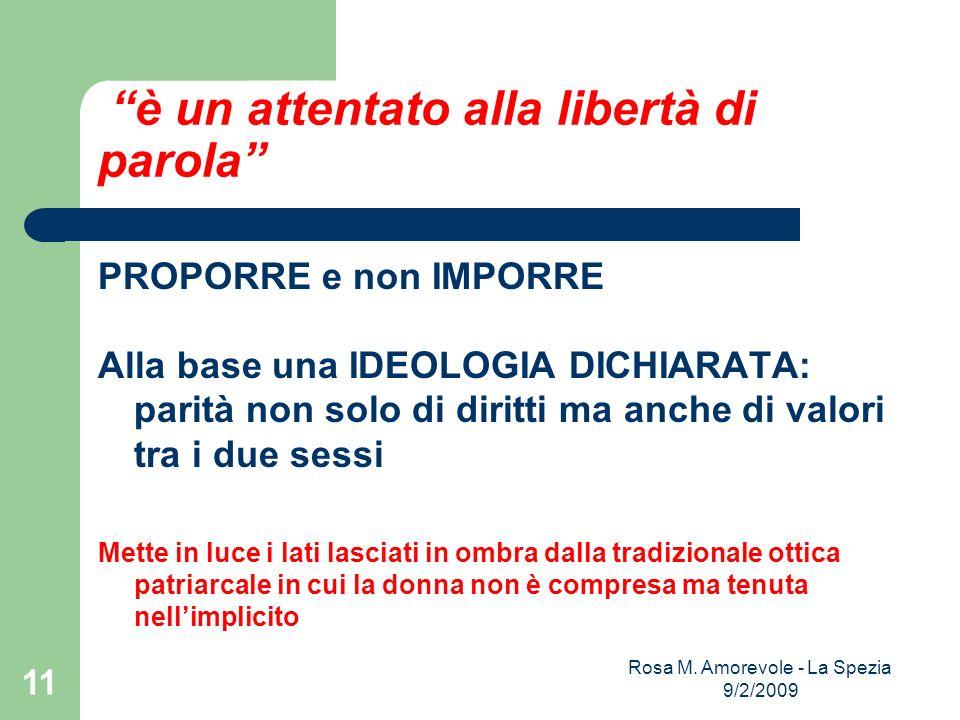 è un attentato alla libertà di parola PROPORRE e non IMPORRE Alla base una IDEOLOGIA DICHIARATA: parità non solo di diritti ma anche di valori tra i d