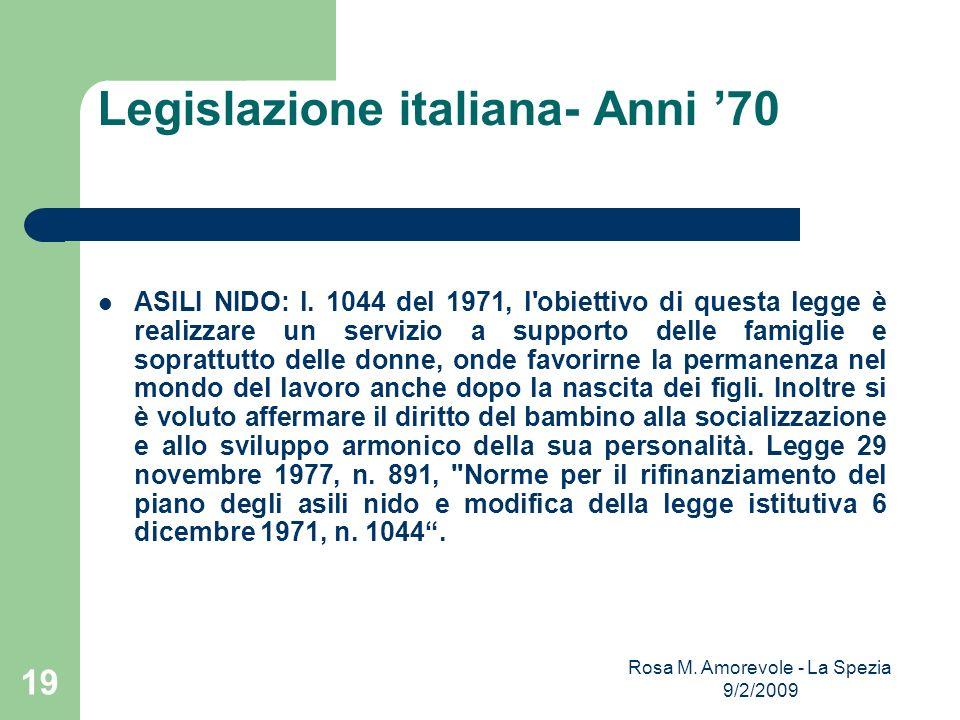 Legislazione italiana- Anni 70 ASILI NIDO: l. 1044 del 1971, l'obiettivo di questa legge è realizzare un servizio a supporto delle famiglie e soprattu