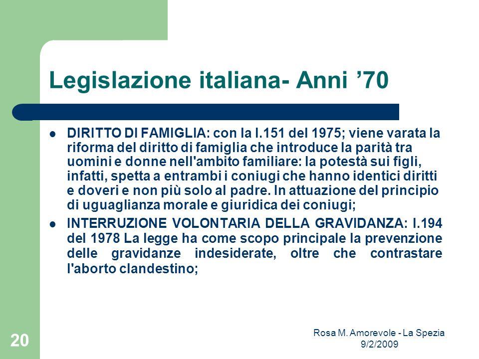 Legislazione italiana- Anni 70 DIRITTO DI FAMIGLIA: con la l.151 del 1975; viene varata la riforma del diritto di famiglia che introduce la parità tra