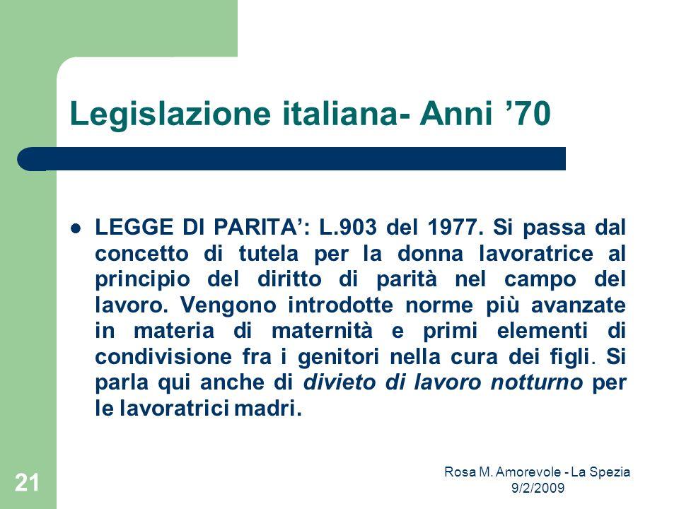 Legislazione italiana- Anni 70 LEGGE DI PARITA: L.903 del 1977. Si passa dal concetto di tutela per la donna lavoratrice al principio del diritto di p