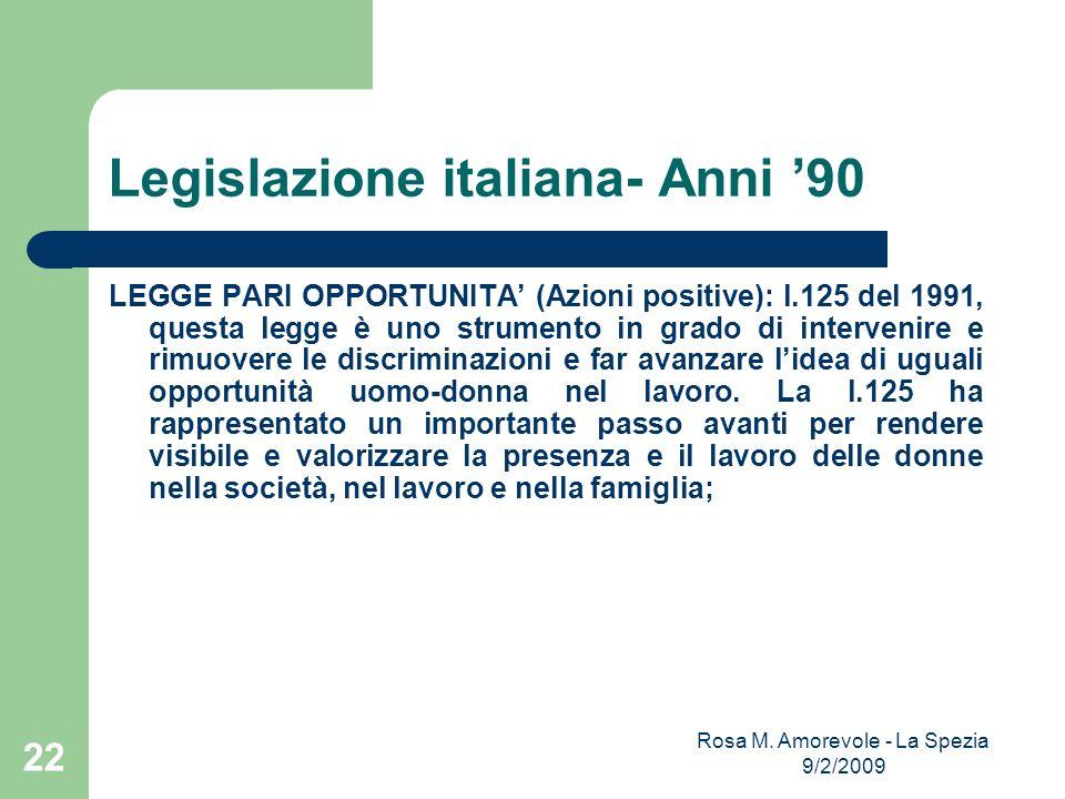 Legislazione italiana- Anni 90 LEGGE PARI OPPORTUNITA (Azioni positive): l.125 del 1991, questa legge è uno strumento in grado di intervenire e rimuov