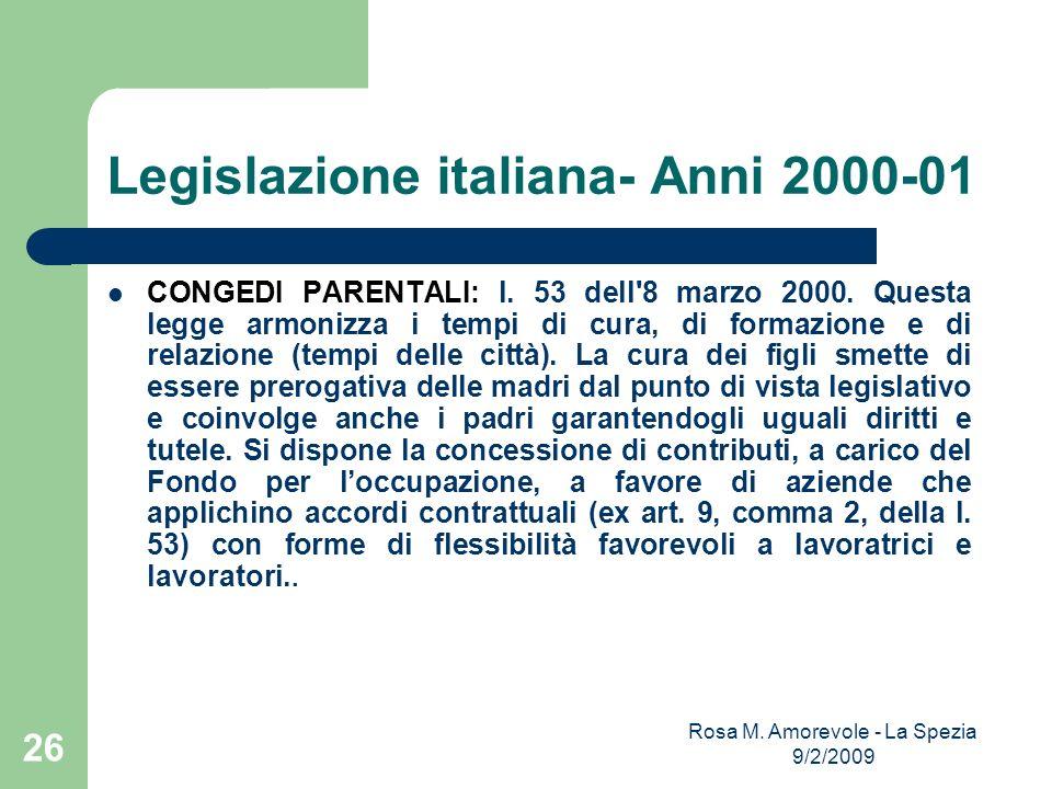 Legislazione italiana- Anni 2000-01 CONGEDI PARENTALI: l. 53 dell'8 marzo 2000. Questa legge armonizza i tempi di cura, di formazione e di relazione (