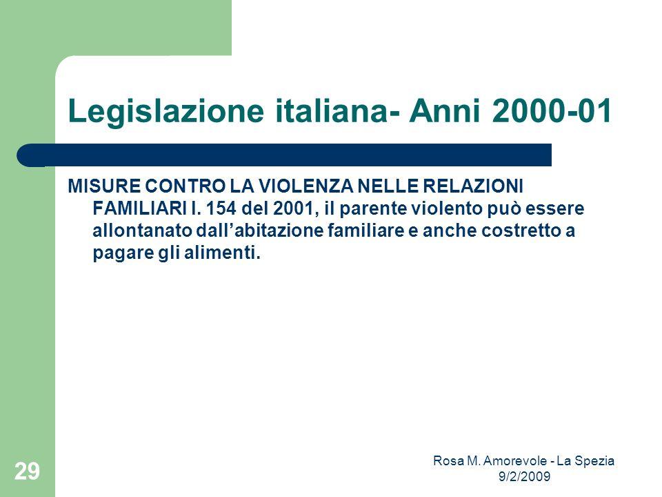 Legislazione italiana- Anni 2000-01 MISURE CONTRO LA VIOLENZA NELLE RELAZIONI FAMILIARI l. 154 del 2001, il parente violento può essere allontanato da
