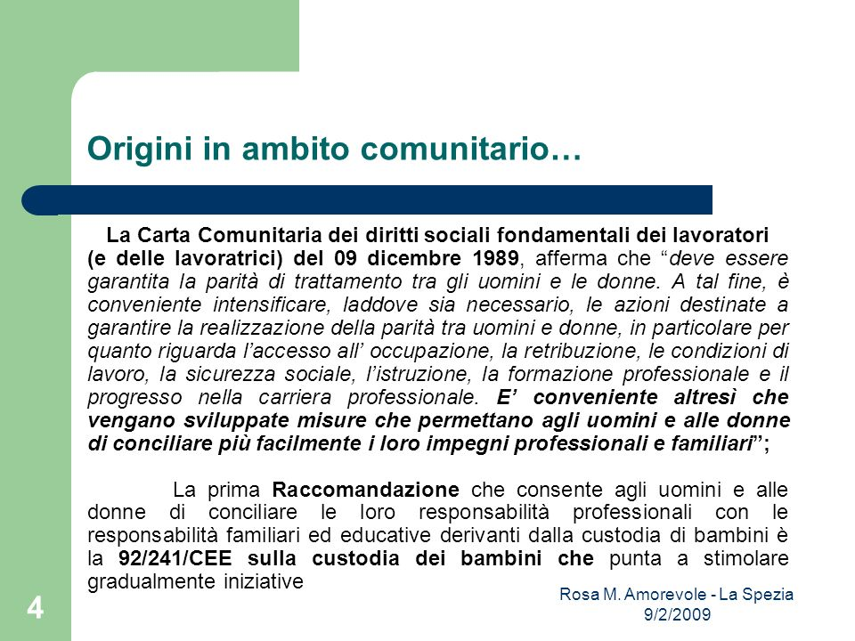 Dalla promozione allaffermazione dei diritti La Direttiva 96/34/CE del Consiglio dellUnione Europea del 03 giugno 1996: è frutto del primo accordo quadro sindacale europeo tra la Confederazione europea dei sindacati (CES), gli imprenditori privati (UNICE) e gli imprenditori pubblici (CEEP) sul congedo parentale del 14 dicembre 1995.