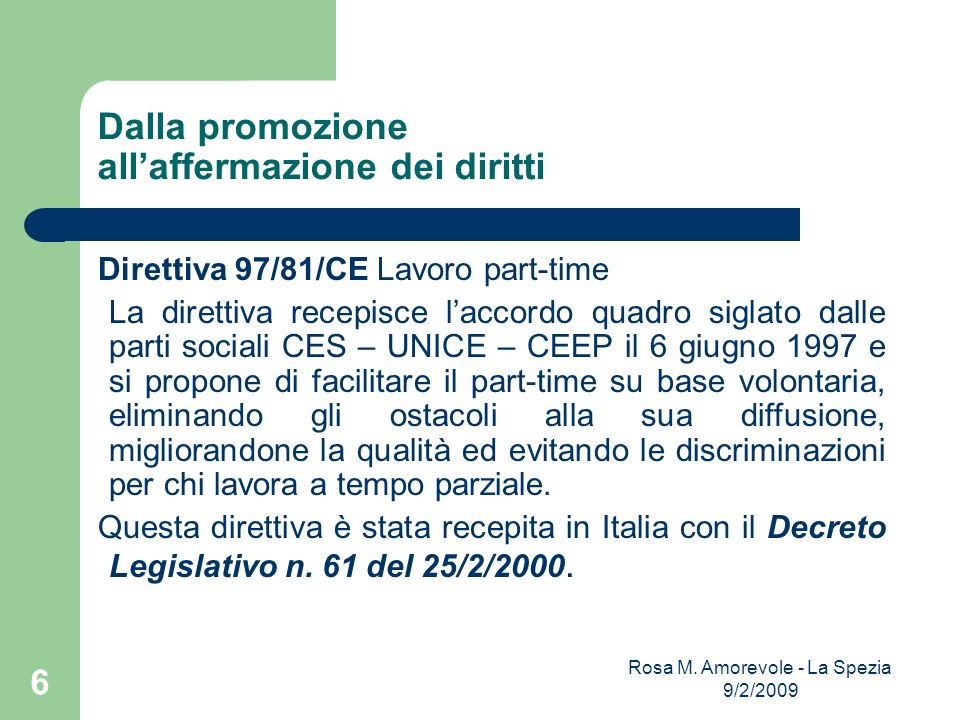 Dalla promozione allaffermazione dei diritti Direttiva 97/81/CE Lavoro part-time La direttiva recepisce laccordo quadro siglato dalle parti sociali CE