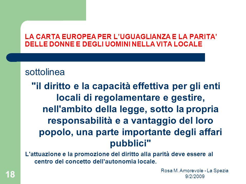 LA CARTA EUROPEA PER LUGUAGLIANZA E LA PARITA DELLE DONNE E DEGLI UOMINI NELLA VITA LOCALE sottolinea il diritto e la capacità effettiva per gli enti locali di regolamentare e gestire, nell ambito della legge, sotto la propria responsabilità e a vantaggio del loro popolo, una parte importante degli affari pubblici L attuazione e la promozione del diritto alla parità deve essere al centro del concetto dell autonomia locale.