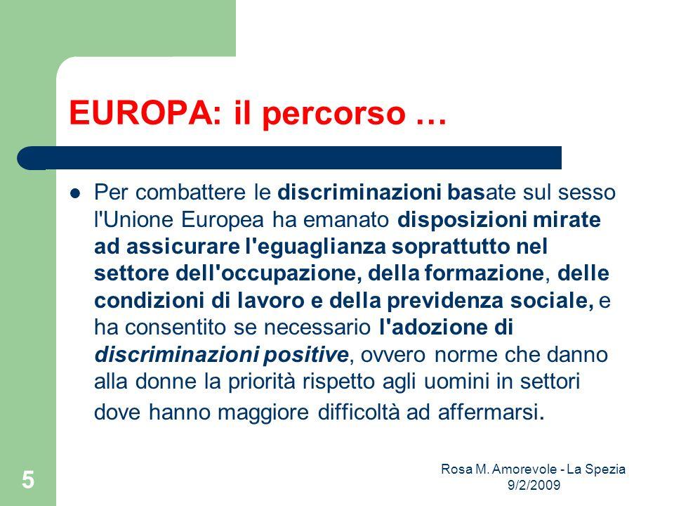 EUROPA: il percorso … Per combattere le discriminazioni basate sul sesso l'Unione Europea ha emanato disposizioni mirate ad assicurare l'eguaglianza s