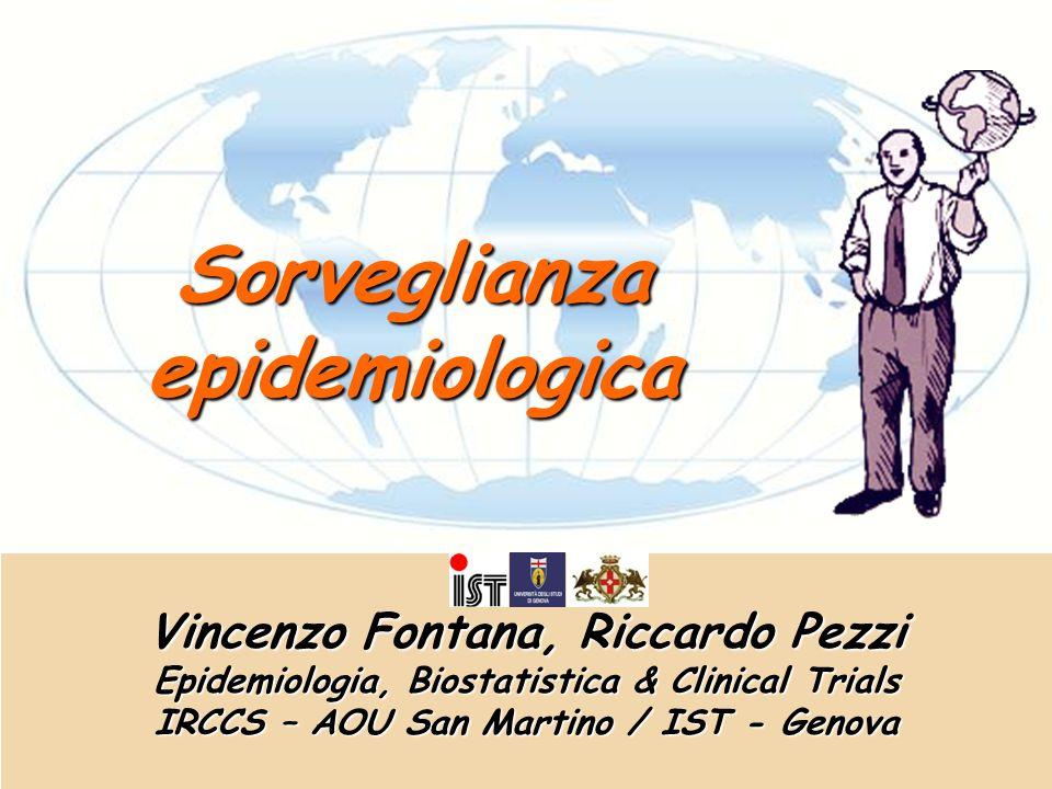 Sorveglianza epidemiologica Vincenzo Fontana, Riccardo Pezzi Epidemiologia, Biostatistica & Clinical Trials IRCCS – AOU San Martino / IST - Genova
