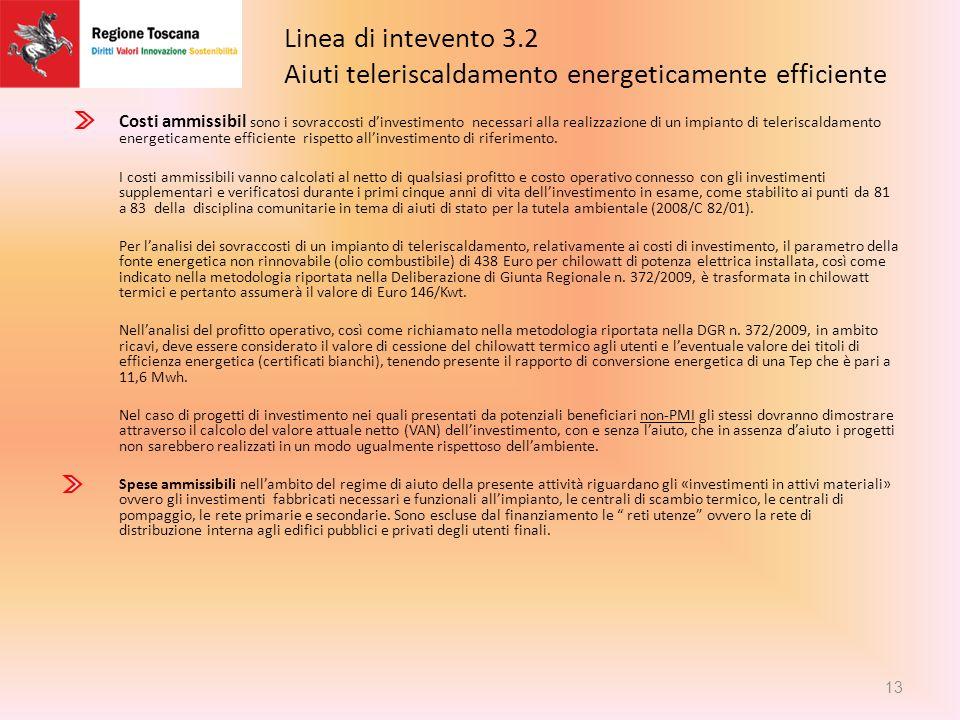 Linea di intevento 3.2 Aiuti alla cogenerazione 12 Costi ammissibili sono limitati ai sovraccosti dinvestimento necessari alla realizzazione di un impianto di cogenerazione ad alto rendimento rispetto allinvestimento di riferimento.