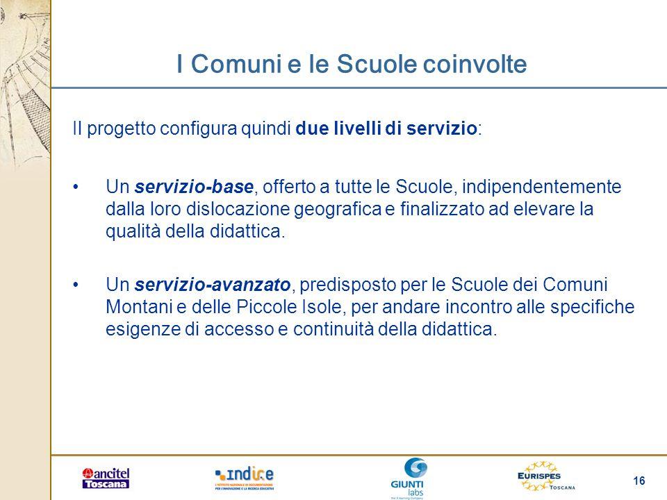 16 I Comuni e le Scuole coinvolte Il progetto configura quindi due livelli di servizio: Un servizio-base, offerto a tutte le Scuole, indipendentemente