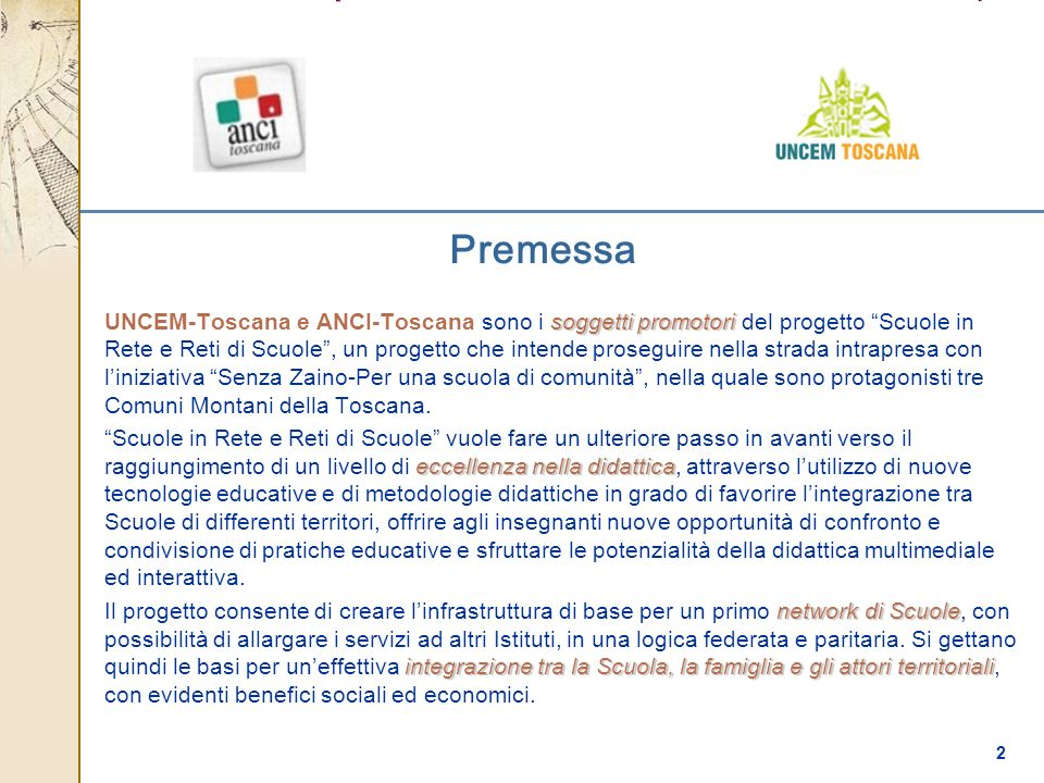 2 Premessa soggetti promotori UNCEM-Toscana e ANCI-Toscana sono i soggetti promotori del progetto Scuole in Rete e Reti di Scuole, un progetto che int