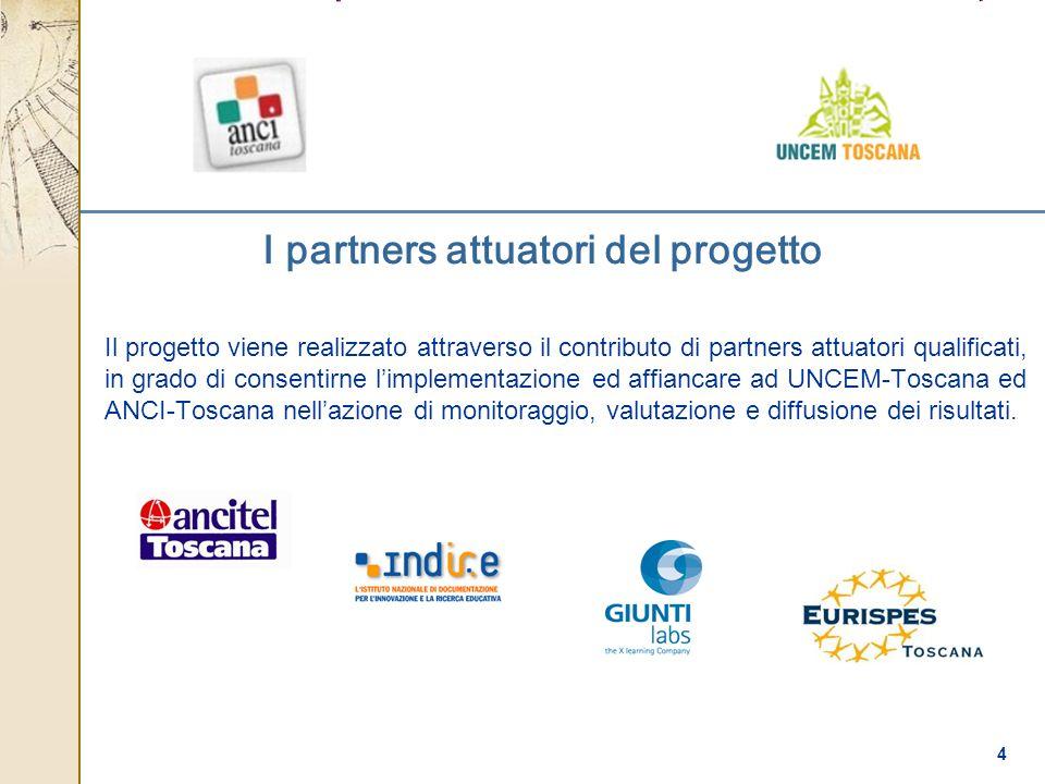 4 I partners attuatori del progetto Il progetto viene realizzato attraverso il contributo di partners attuatori qualificati, in grado di consentirne l