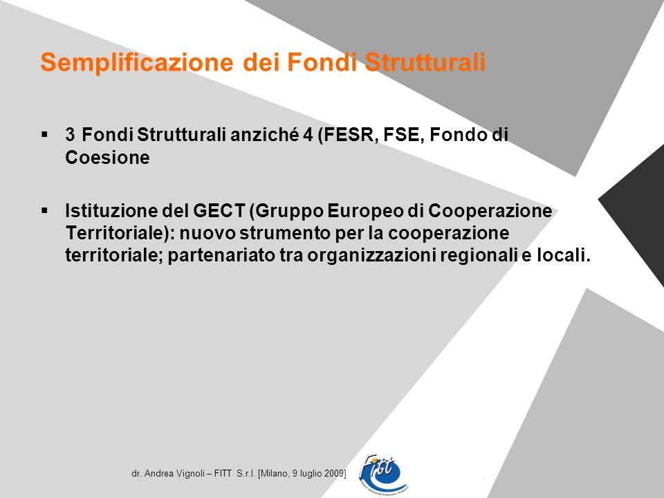 dr. Andrea Vignoli – FITT S.r.l. [Milano, 9 luglio 2009] Semplificazione dei Fondi Strutturali 3 Fondi Strutturali anziché 4 (FESR, FSE, Fondo di Coes