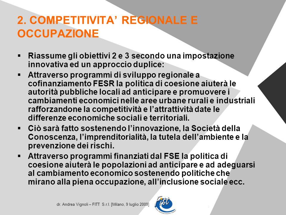 dr. Andrea Vignoli – FITT S.r.l. [Milano, 9 luglio 2009] 2. COMPETITIVITA REGIONALE E OCCUPAZIONE Riassume gli obiettivi 2 e 3 secondo una impostazion