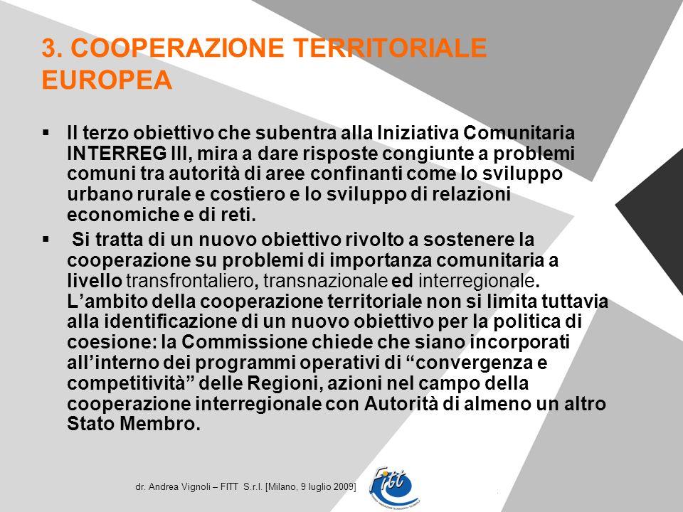 dr. Andrea Vignoli – FITT S.r.l. [Milano, 9 luglio 2009] 3. COOPERAZIONE TERRITORIALE EUROPEA Il terzo obiettivo che subentra alla Iniziativa Comunita