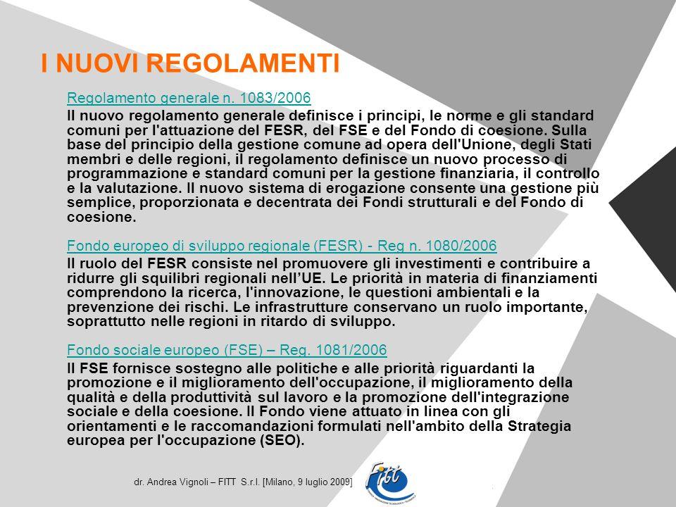 dr. Andrea Vignoli – FITT S.r.l. [Milano, 9 luglio 2009] I NUOVI REGOLAMENTI Regolamento generale n. 1083/2006 Il nuovo regolamento generale definisce