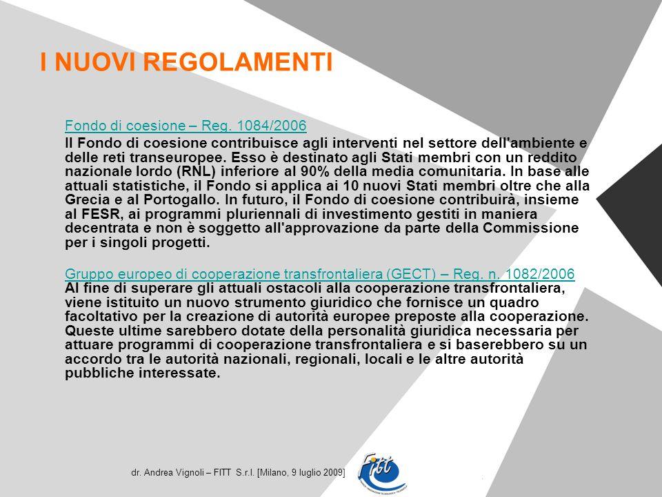 dr. Andrea Vignoli – FITT S.r.l. [Milano, 9 luglio 2009] I NUOVI REGOLAMENTI Fondo di coesione – Reg. 1084/2006 Il Fondo di coesione contribuisce agli
