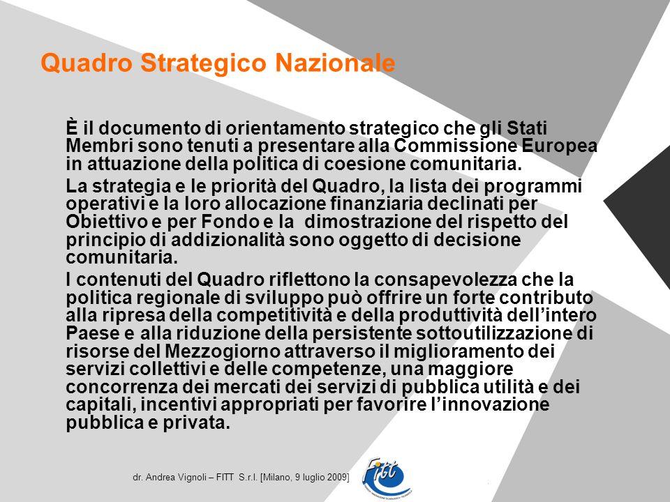 dr. Andrea Vignoli – FITT S.r.l. [Milano, 9 luglio 2009] Quadro Strategico Nazionale È il documento di orientamento strategico che gli Stati Membri so