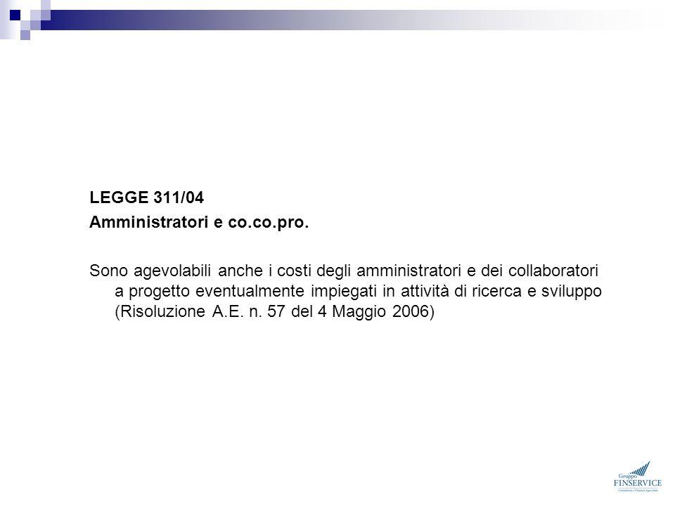 LEGGE 311/04 Amministratori e co.co.pro. Sono agevolabili anche i costi degli amministratori e dei collaboratori a progetto eventualmente impiegati in