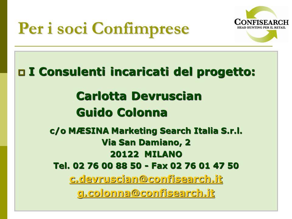 Per i soci Confimprese I Consulenti incaricati del progetto: I Consulenti incaricati del progetto: Carlotta Devruscian Guido Colonna c/o MÆSINA Marketing Search Italia S.r.l.