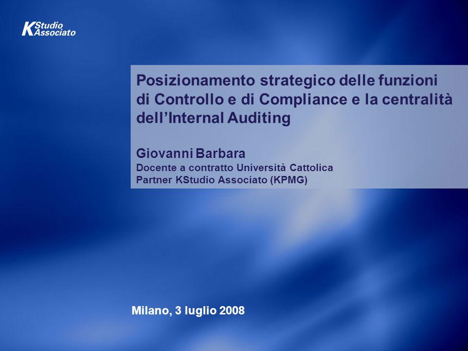 Posizionamento strategico delle funzioni di Controllo e di Compliance e la centralità dellInternal Auditing Giovanni Barbara Docente a contratto Unive