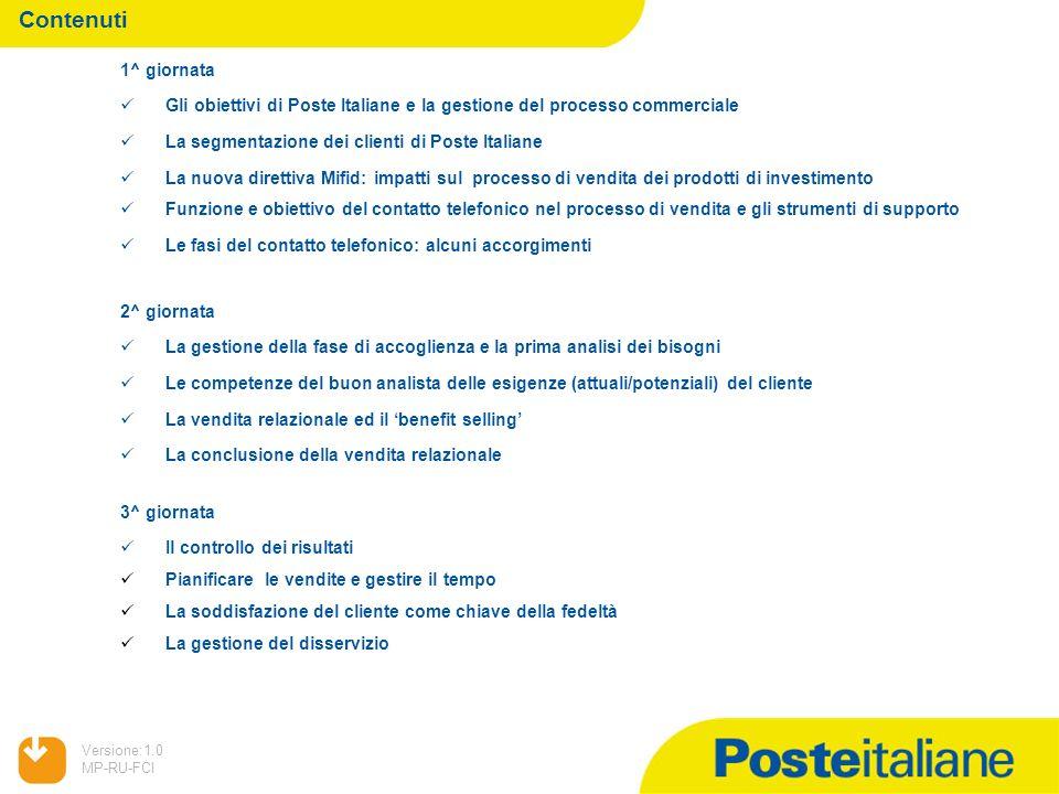 05/02/2014 Versione:1.0 MP-RU-FCI Contenuti 1^ giornata Gli obiettivi di Poste Italiane e la gestione del processo commerciale La segmentazione dei cl