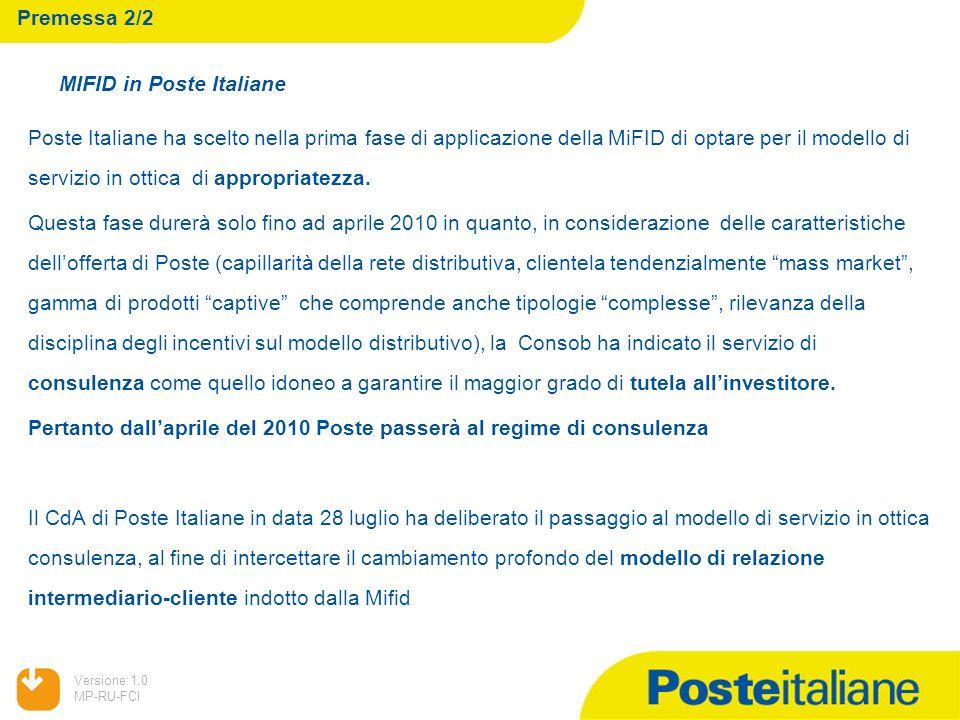 05/02/2014 Versione:1.0 MP-RU-FCI Premessa 2/2 Poste Italiane ha scelto nella prima fase di applicazione della MiFID di optare per il modello di servi